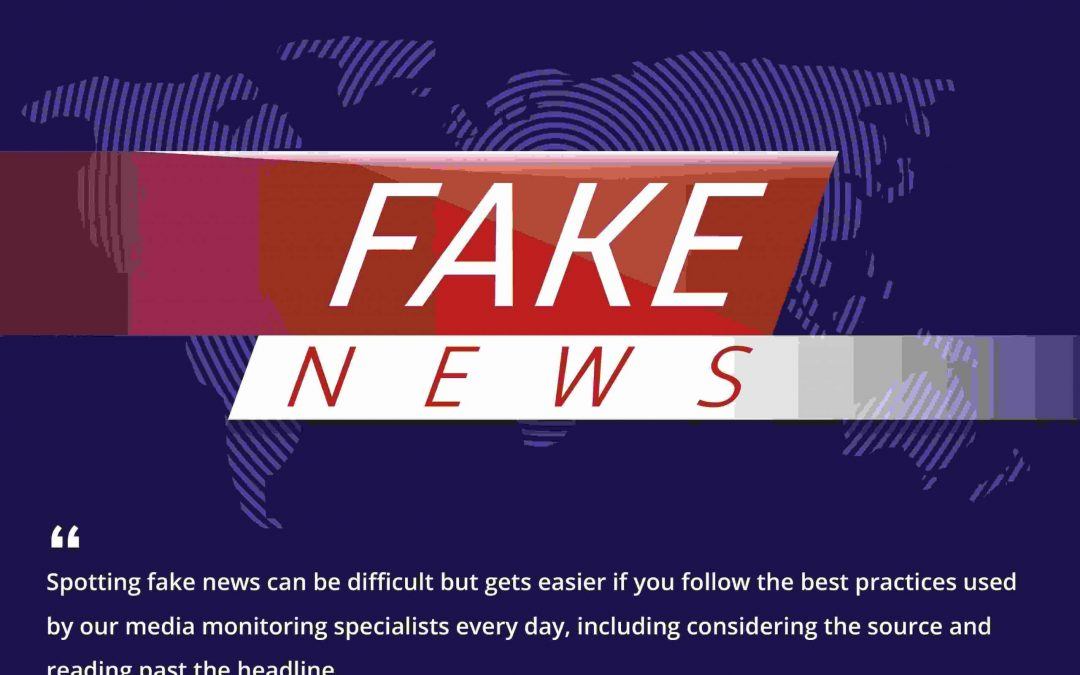 Spotting (and Eliminating) Fake News: Tips From the Media Monitoring Experts